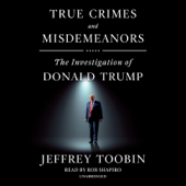 True Crimes and Misdemeanors: The Investigation of Donald Trump (Unabridged)