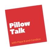 Pillow Talk with Papa B and Candice Brathwaite