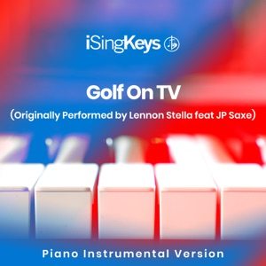 iSingKeys - Golf On TV (Higher Key - Originally Performed by Lennon Stella feat. JP Saxe)