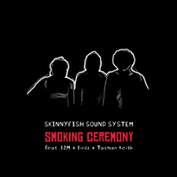 Smoking Ceremony (feat. B2M, Birdz & Tasman Keith)-Skinnyfish Sound System