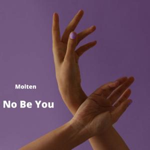 Molten - No Be You
