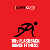 Don't Quit Music: '80s Flashback Dance Fitness (Exercise, Fitness, Workout, Aerobics, Running, Walking, Weight Lifting, Cardio, Weight Loss, Abs)