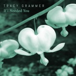 Tracy Grammer - If I Needed You