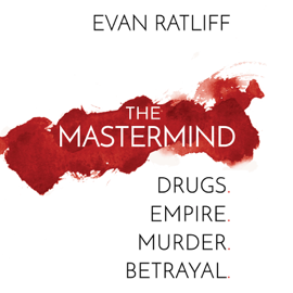The Mastermind: Drugs. Empire. Murder. Betrayal. (Unabridged) - Evan Ratliff MP3 Download
