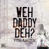 Weh Daddy Deh - Vybz Kartel
