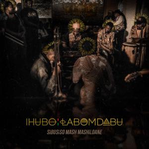 Sibusiso Mash Mashiloane - Ihubo Labomdabu