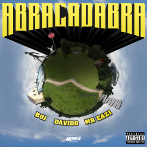 BOJ, Davido & Mr Eazi - Abracadabra