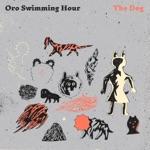 Oro Swimming Hour - The Dog