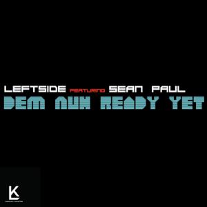 Leftside - Dem Nuh Ready Yet feat. Sean Paul