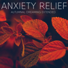 Anxiety Relief - Autumnal Dreaming (Extended Versions)