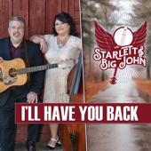 Starlett & Big John - I'll Have You Back