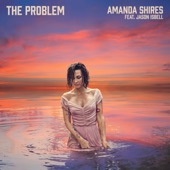 Amanda Shires - The Problem (feat. Jason Isbell)