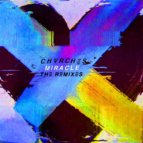 CHVRCHES - Miracle (The Remixes) - EP