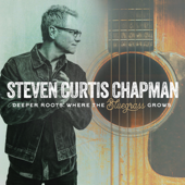 Steven Curtis Chapman - Deeper Roots: Where the Bluegrass Grows