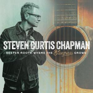 Steven Curtis Chapman - Deeper Roots: Where the Bluegrass Grows
