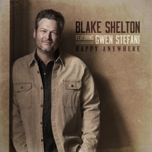 Blake Shelton - Happy Anywhere feat. Gwen Stefani