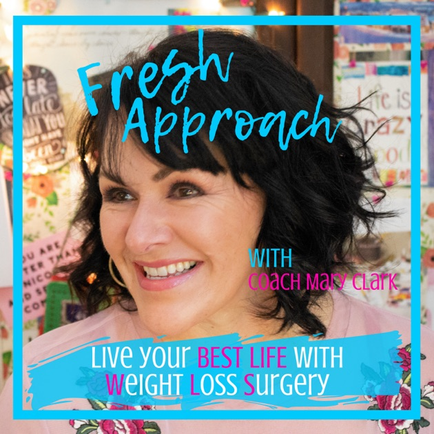 Fresh Approach Weight Loss Surgery Podcast By Mary E Clark On Apple