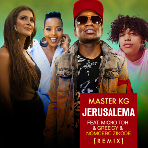 Master KG - Jerusalema feat. Micro TDH & Greeicy & Nomcebo Zikode [Remix]