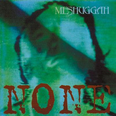 None - Meshuggah