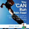 Brad Beer - You CAN Run Pain Free!: A Physio's 5 Step Guide to Enjoying Injury-free and Faster Running artwork