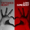 TATTOOED HEART LOVE SOMEBODY Single