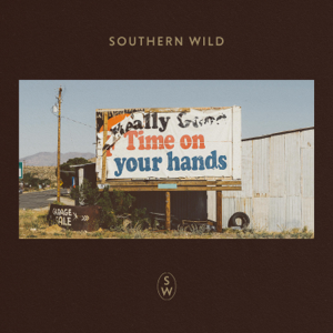 Southern Wild - Time on Your Hands