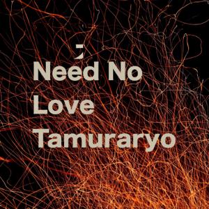 Tamuraryo - Need no love - EP