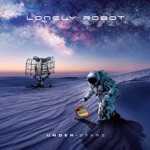 Lonely Robot - The Only Time I Don't Belong Is Now