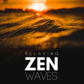 Relaxing Zen Waves - 18 Songs of Best Nature Healing Music Against  Anxiety, Depression and Stress by Waterlily Lake