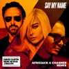 Say My Name feat Bebe Rexha J Balvin Afrojack Chasner Remix Single