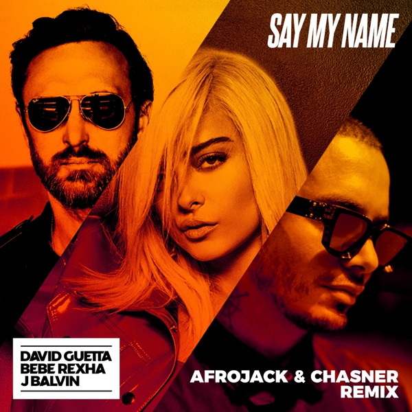 Say My Name (feat. Bebe Rexha & J Balvin) [Afrojack & Chasner Remix] - Single