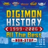 DIGIMON HISTORY 1999-2006 All The Best〜NON-STOP〜