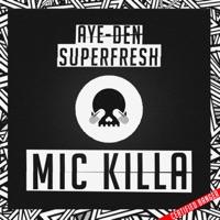 Mic Killa - SUPERFRESH - AYE - DEN