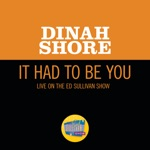 Dinah Shore - It Had To Be You