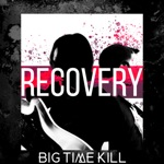 Big Time Kill - Recovery