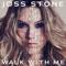 Walk With Me - Joss Stone Şarkı Sözleri