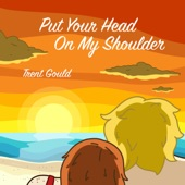 Trent Gould - Put Your Head on My Shoulder