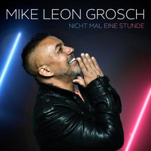 Mike Leon Grosch - Nicht mal eine Stunde