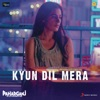 Kyun Dil Mera From Paharganj Single