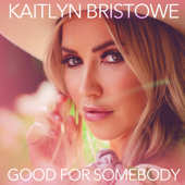 Good for Somebody - Kaitlyn Bristowe