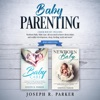 Baby Parenting: 2 Book Box Set - Newborn Baby, Baby Care.: All You Need to Know About Infant and Toddler Development, Sleep, Feeding, Teeth and More! (Unabridged)