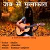 Jab Se Mulakat feat Shankar Single