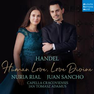 Nuria Rial, Juan Sancho, Capella Cracoviensis & Jan Tomasz Adamus - Handel: Human Love, Love Divine