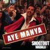 Aye Manya From Shootout At Wadala Single