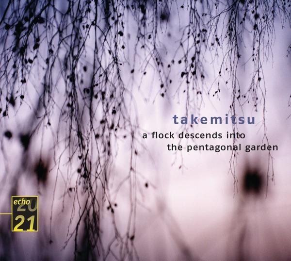 Takemitsu: Quatrain, A Flock Descends