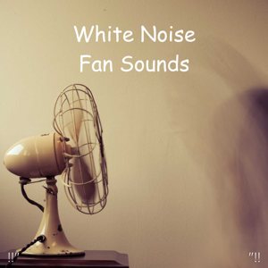 "White Noise Baby Sleep & White Noise For Babies - !!"" White Noise Fan Sounds ""!!"