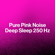 Pink Noise for Meditation 250 Hz (Loopable with No Fade) - Best Noise