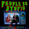 People So Stupid - Tom MacDonald
