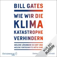 Bill Gates - Wie wir die Klimakatastrophe verhindern: Welche Lösungen es gibt und welche Fortschritte nötig sind artwork