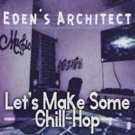 Let's Make Some Chill-Hop - EP by Eden's Architect